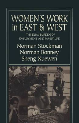 Women's Work in East and West: The Dual Burden of Employment and Family Life: The Dual Burden of Employment and Family Life (Paperback)