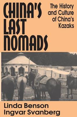 China's Last Nomads: History and Culture of China's Kazaks: History and Culture of China's Kazaks (Paperback)