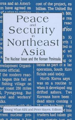 Peace and Security in Northeast Asia: Nuclear Issue and the Korean Peninsula: Nuclear Issue and the Korean Peninsula (Hardback)