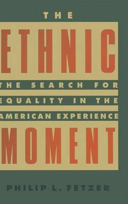 The Ethnic Moment: The Search for Equality in the American Experience: The Search for Equality in the American Experience (Hardback)