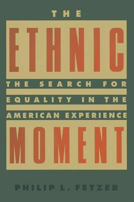 The Ethnic Moment: The Search for Equality in the American Experience: The Search for Equality in the American Experience (Paperback)