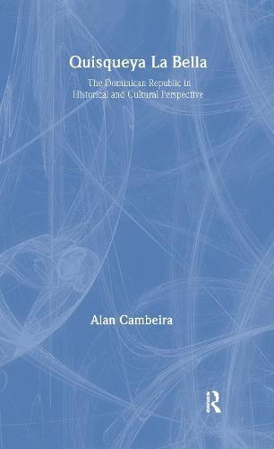 Quisqueya la Bella: Dominican Republic in Historical and Cultural Perspective: Dominican Republic in Historical and Cultural Perspective (Hardback)