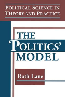 Political Science in Theory and Practice: The Politics Model: The Politics Model (Paperback)