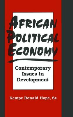 African Political Economy: Contemporary Issues in Development: Contemporary Issues in Development (Hardback)