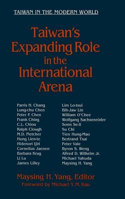 Taiwan's Expanding Role in the International Arena: Entering the United Nations: Entering the United Nations (Hardback)