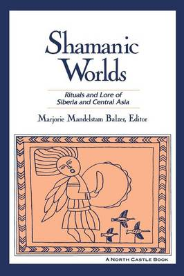Shamanic Worlds: Rituals and Lore of Siberia and Central Asia (Paperback)