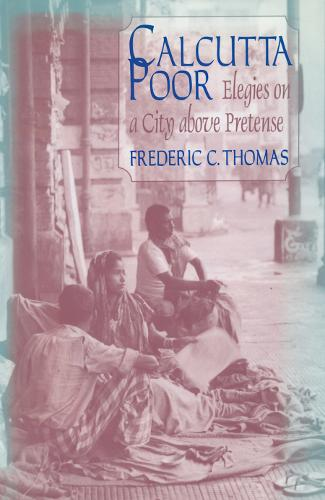 Calcutta Poor: Inquiry into the Intractability of Poverty (Hardback)