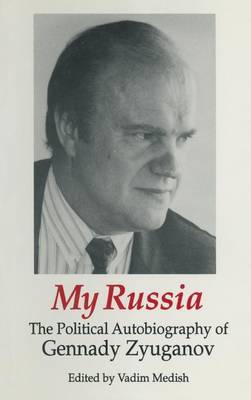 My Russia: The Political Autobiography of Gennady Zyuganov: The Political Autobiography of Gennady Zyuganov (Hardback)