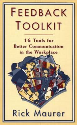 Feedback Toolkit: 16 Tools for Better Communication in the Workplace (Paperback)