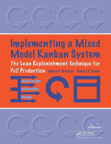 Implementing a Mixed Model Kanban System: The Lean Replenishment Technique for Pull Production (Paperback)