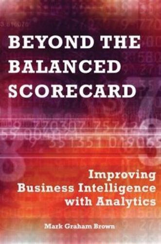 Beyond the Balanced Scorecard: Improving Business Intelligence with Analytics (Hardback)