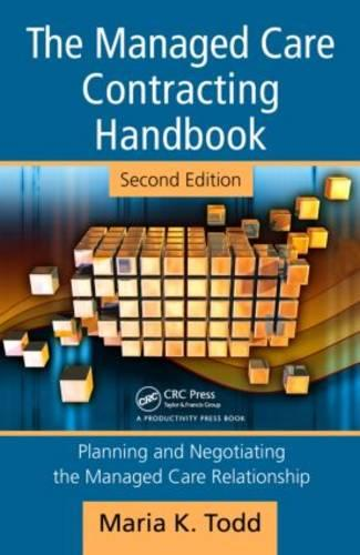 The Managed Care Contracting Handbook, 2nd Edition: Planning & Negotiating the Managed Care Relationship (Hardback)