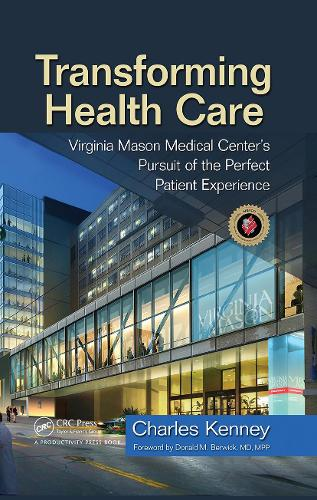 Transforming Health Care: Virginia Mason Medical Center's Pursuit of the Perfect Patient Experience (Hardback)