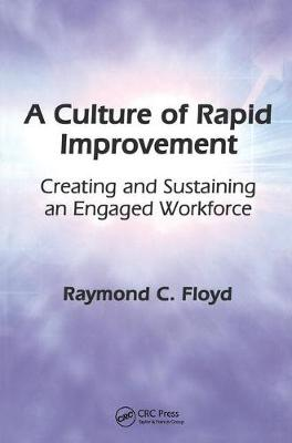 A Culture of Rapid Improvement: Creating and Sustaining an Engaged Workforce (Hardback)