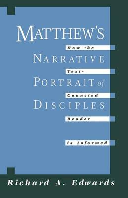 Matthew's Narrative Portrait of the Disciples: How the Text-connoted Reader is Informed (Paperback)