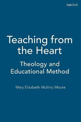 Teaching from the Heart: Theology and Educational Method (Paperback)