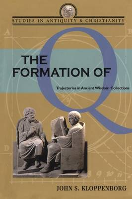 The Formation of Q: Trajectories in Ancient Wisdom Collections - Studies in Antiquity and Christianity (Paperback)