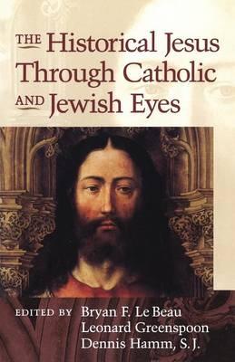 The Historical Jesus Through Jewish and Catholic Eyes (Paperback)