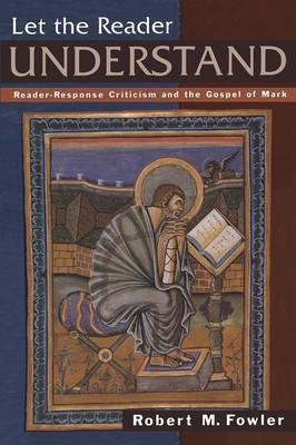 Let the Reader Understand: Reader-response Criticism and the Gospel of Mark (Paperback)