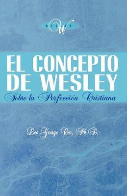 El Concepto de Wesley Sobre La Perfecci N Cristiana (Paperback)