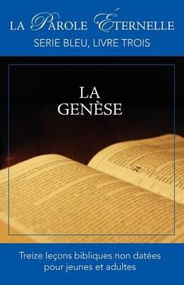 La Genese (La Parole Eternelle, Serie Bleu, Livre Trois) (Paperback)