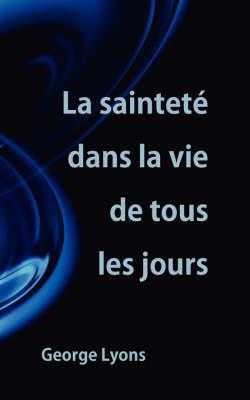 La Saintete Dans La Vie de Tous Les Jours (Paperback)