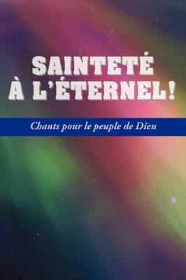 Saintete A L'Eternel (French: Holiness Unto the Lord, Hymnal) (Paperback)