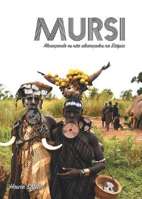 Mursi: Alcan�ando OS N�o Alcan�ados Na Eti�pia (Paperback)