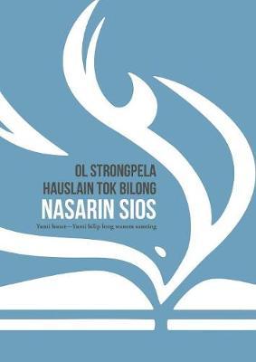 Ol Strongpela Hauslain Tok Bilong Nasarin Sios: Yumi Husat-Yumi Bilip Long Wanem Samting (Paperback)