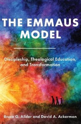 The Emmaus Model: Discipleship, Theological Education, and Transformation (Church of the Nazarene) (Paperback)
