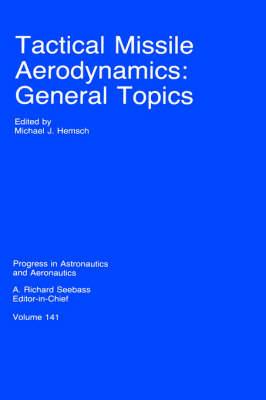 Tactical Missile Aerodynamics: General Topics - Progress in Astronautics & Aeronautics S. No 141 (Hardback)