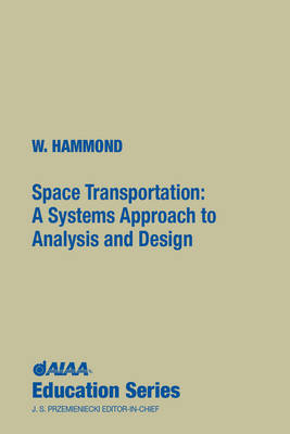 Space Transportation: A Systems Approach to Analysis and Design - AIAA Education Series