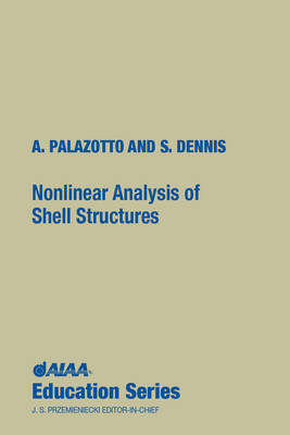 Nonlinear Analysis of Shell Structures - AIAA Education Series (Hardback)