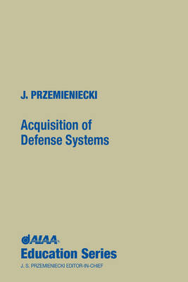 Acquisitions of Defense Systems - AIAA Education Series (Hardback)