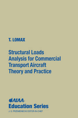 Structural Loads Analysis for Commercial Transport Aircraft: Theory and Practice - AIAA Education Series (Hardback)