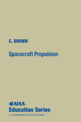 Spacecraft Propulsion - AIAA Education Series (Hardback)