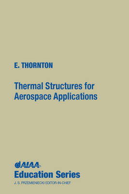 Thermal Structures for Aerospace Applications - AIAA Education Series (Hardback)