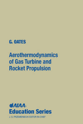 Aerothermodynamics of Gas Turbine and Rocket Propulsion - AIAA Education Series (Hardback)