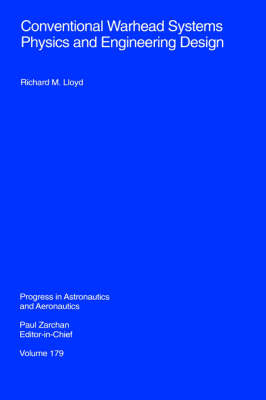 Conventional Warhead Systems Physics and Engineering Design - Progress in Astronautics & Aeronautics S. Vol 179 (Hardback)