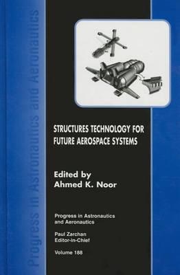 Structures Technology for Future Aerospace Systems - Progress in Astronautics & Aeronautics S. v. 188 (Hardback)