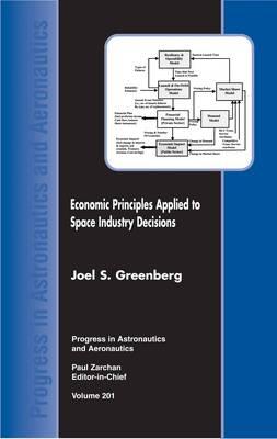 Economic Principles Applied to Space Industry Decisions - Progress in Astronautics & Aeronautics S. (Hardback)