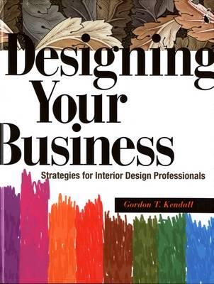 Designing Your Business: Strategies for Interior Design Professionals (Hardback)