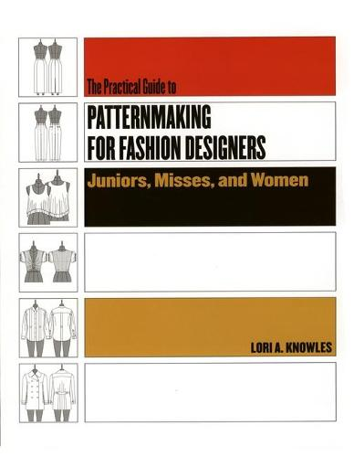 The Practical Guide To Patternmaking For Fashion Designers: Juniors, Misses, and Women (Paperback)