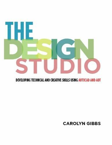 The Design Studio: Developing Technical and Creative Skills Using AutoCAD and ADT (Paperback)