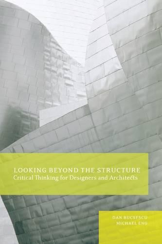 Looking Beyond the Structure: Critical Thinking for Designers and Architects (Paperback)