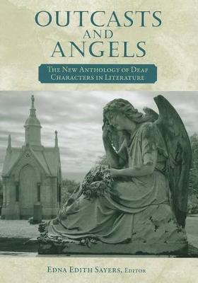 Outcasts and Angels: The New Anthology of Deaf Characters in Literature (Paperback)