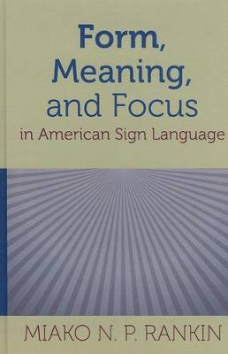 Form, Meaning, and Focus in American Sign Language - Sociolinguistics in Deaf Communities (Hardback)