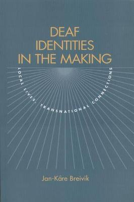 Deaf Identities in the Making: Local Lives, Transnational Connections (Paperback)