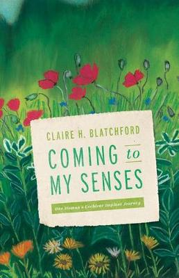 Coming to My Senses: One Woman's Cochlear Implant Journey (Paperback)