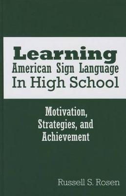 Learning American Sign Language in High School: Motivation, Strategies, and Achievement (Paperback)